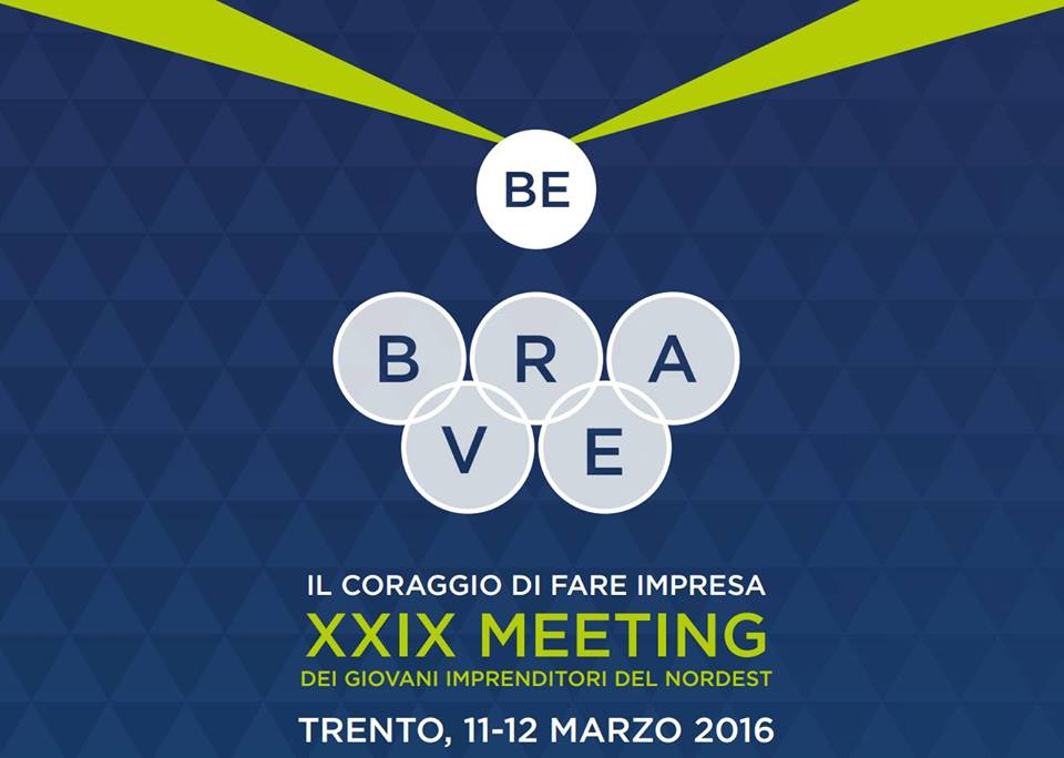 XXIX MEETING GIOVANI IMPRENDITORI NORD EST: BE BRAVE